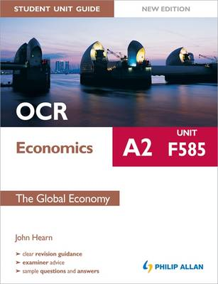 OCR A2 Economics Student Unit Guide: Unit F585 the Global Economy - Hearn, John