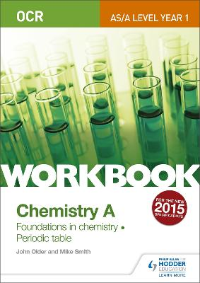 OCR AS/A Level Year 1 Chemistry A Workbook: Foundations in chemistry; Periodic table - Smith, Mike, and Older, John