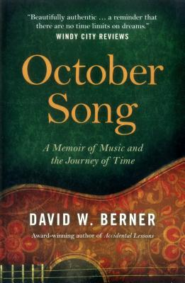 October Song: A Memoir of Music and the Journey of Time - Berner, David W