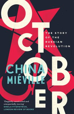 October: The Story of the Russian Revolution - Mieville, China