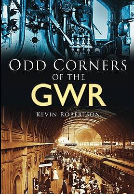Odd Corners of the GWR: From the Days of Steam - Robertson, Kevin