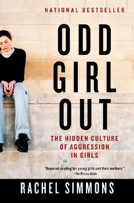 Odd Girl Out: The Hidden Culture of Aggression in Girls -