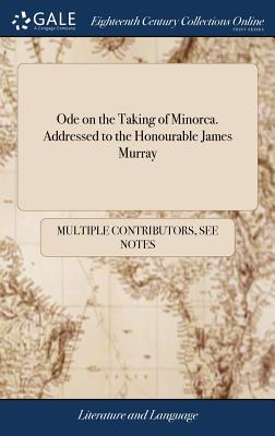 Ode on the Taking of Minorca. Addressed to the Honourable James Murray - Multiple Contributors