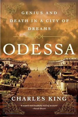 Odessa: Genius and Death in a City of Dreams - King, Charles