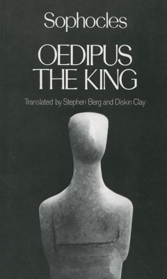 Oedipus the King: Sophocles - Sophocles, and Berg, Stephen (Translated by), and Clay, Diskin (Translated by)