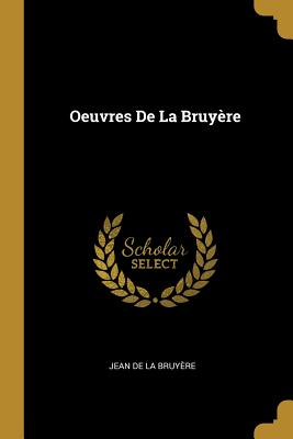 Oeuvres de la Bruy?re - De La Bruyere, Jean