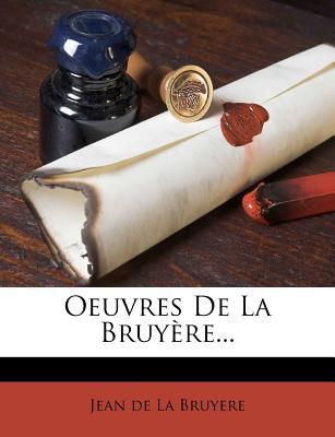 Oeuvres de La Bruyere... - De La Bruyere, Jean (Creator), and Jean De La Bruyere (Creator)