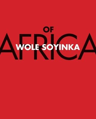 Of Africa - Soyinka, Wole, Professor