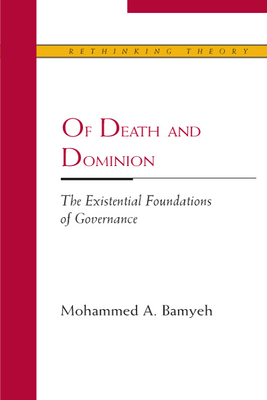 Of Death and Dominion: The Existential Foundations of Governance - Bamyeh, Mohammed A