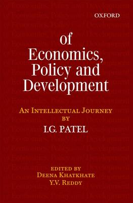 Of Economics, Policy, and Development: An Intellectual Journey - Patel, I G