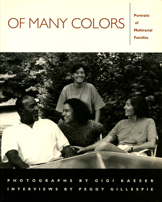 Of Many Colors: Portraits of Multiracial Families - Kaeser, Gigi