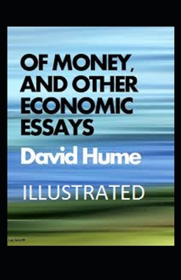 Of Money, and Other Economic Essays Illustrated - Hume, David