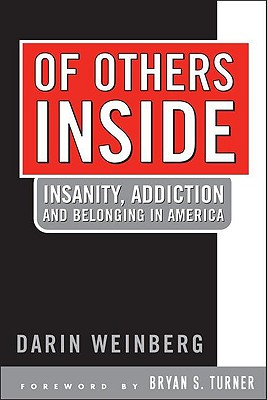 Of Others Inside: Insanity, Addiction and Belonging in America - Weinberg, Darin