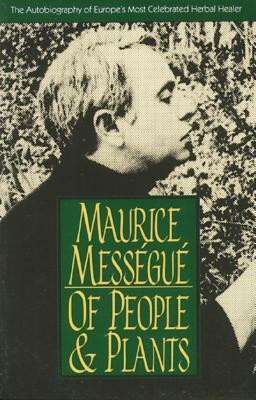 Of People and Plants: The Autobiography of Europe's Most Celebrated Healer - Messegue, Maurice