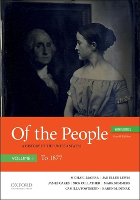 Of the People: A History of the United States, Volume I: To 1877, with Sources - McGerr, Michael, and Lewis, Jan Ellen, and Oakes, James