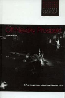 Off Nevsky Prospekt: St Petersburg's Theatre Studios in the 1980s and 1990s - Markova, Elena