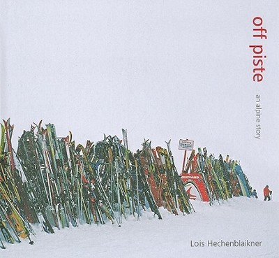 Off Piste: An Alpine Story - Hechenblaikner, Lois, and Weski, Thomas (Text by), and Ullrich, Wolfgang (Text by)