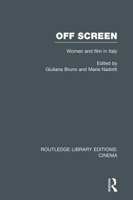 Off Screen: Women and Film in Italy: Seminar on Italian and American directions - Bruno, Giuliana (Editor), and Nadotti, Maria (Editor)