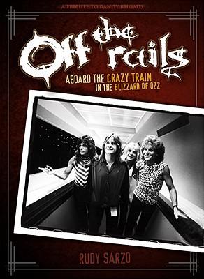 Off the Rails: Aboard the Crazy Train in the Blizzard of Ozz - Sarzo, Rudy
