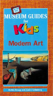 Off the Wall Museum Guides for Kids: Modern Art - Knapp, Ruthie, and Lehmberg, Janice