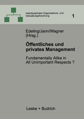 Offentliches Und Privates Management: Fundamentally Alike in All Unimportant Respects? - Edeling, Thomas