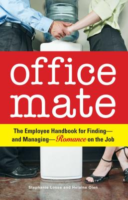 Office Mate: The Employee Handbook for Finding - And Managing - Romance on the Job - Losee, Stephanie, and Olen, Helaine