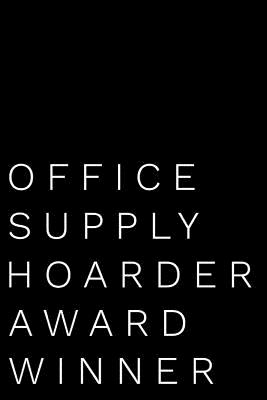 Office Supply Hoarder Award Winner: 110-Page Blank Lined Journal Funny Office Award Great for Coworker, Boss, Manager, Employee Gag Gift Idea - Press, Kudos Media