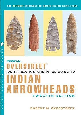 Official Overstreet Indian Arrowheads Identification & Price Guide - Overstreet, Robert M