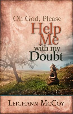 Oh God, Please: Help Me with My Doubt - McCoy, Leighann