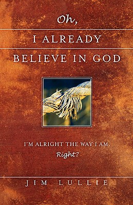Oh, I Already Believe in God - Lullie, Jim