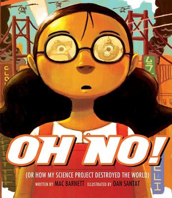 Oh No!: Or How My Science Project Destroyed the World - Barnett, Mac