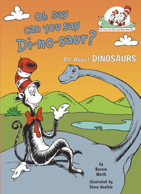 Oh Say Can You Say Di-No-Saur?: All about Dinosaurs - Worth, Bonnie