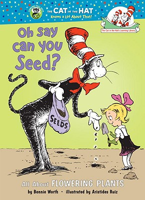 Oh Say Can You Seed?: All about Flowering Plants - Worth, Bonnie
