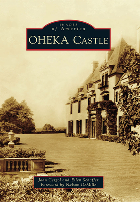Oheka Castle - Cergol, Joan, and Schaffer, Ellen, and DeMille, Nelson (Foreword by)