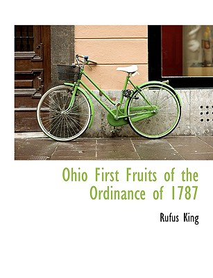 Ohio First Fruits of the Ordinance of 1787 - King, Rufus