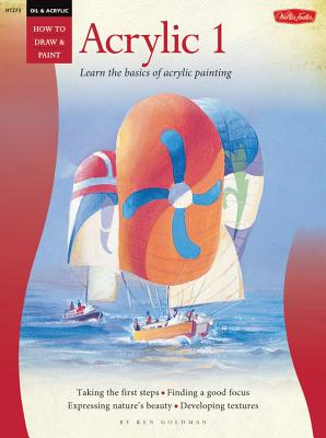 Oil & Acrylic: Acrylic 1: Learn the Basics of Acrylic Painting - Goldman, Ken