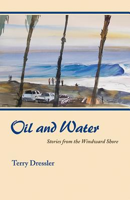 Oil and Water: Stories from the Windward Shore - Dressler, Terry