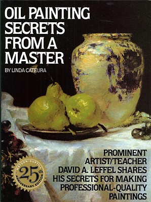Oil Painting Secrets from a Master: 25th Anniversary Edition - Cateura, Linda