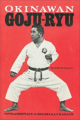 Okinawan Goju-Ryu: Fundamentals of Shorei-Kan Karate - Toguchi, Seikichi, and Adachi, Geraldine (Editor), and Tamano, Toshio (Translated by)