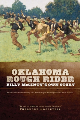 Oklahoma Rough Rider: Billy McGinty's Own Story - Fulbright, Jim (Editor), and Stehno, Albert (Editor), and McGinty, Billy