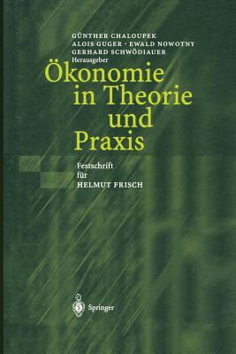 Okonomie in Theorie Und Praxis: Festschrift Fur Helmut Frisch - Chaloupek, Gunther (Editor)
