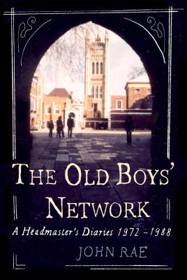 Old Boys' Network: A Headmaster's Diaries 1972-1988 - Rae, John