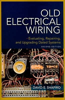 Old Electrical Wiring: Evaluating, Repairing, and Upgrading Dated Systems - Shapiro, David E