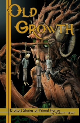 Old Growth: 13 Short Stories of Primal Horror - Hood, Joshua L