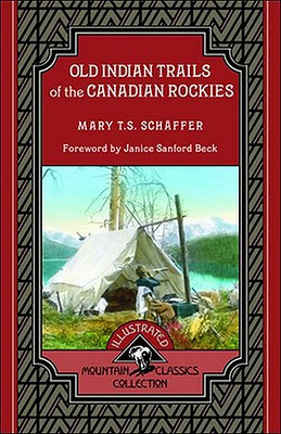 Old Indian Trails of the Canadian Rockies - Schaffer, Mary, and Sanford Beck, Janice (Foreword by)