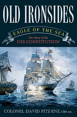 Old Ironsides: Eagle of the Sea: The Story of the USS Constitution - Fitz-Enz, David, Colonel