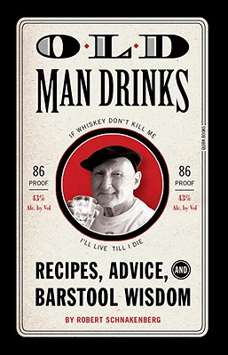 Old Man Drinks: Recipes, Advice, and Barstool Wisdom - Schnakenberg, Robert, and Reali, Michael E (Photographer)