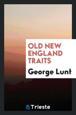 Old New England Traits - Lunt, George