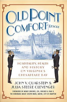 Old Point Comfort Resort: Hospitality, Health and History on Virginia's Chesapeake Bay - Quarstein, John V