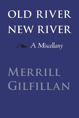 Old River, New River: A Miscellany - Gilfillan, Merrill